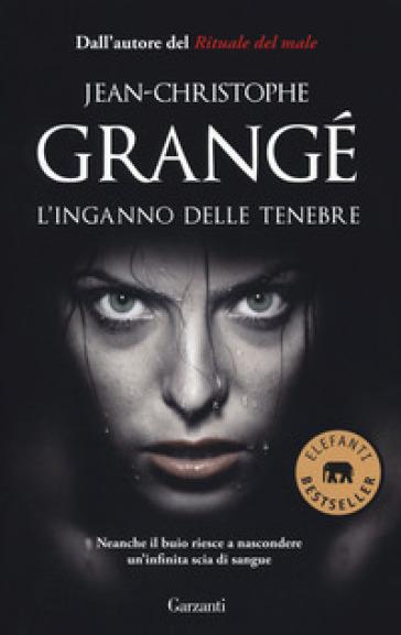 L'inganno delle tenebre - Jean-Christophe Grangé | Rochesterscifianimecon.com