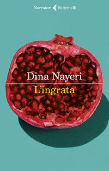 L'ingrata - Dina Nayeri |