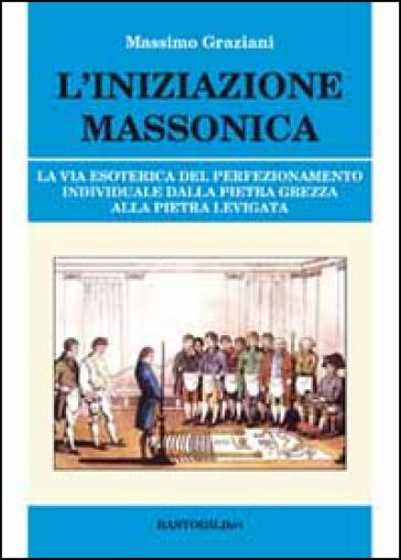 L'iniziazione massonica. - Massimo Graziani   Jonathanterrington.com