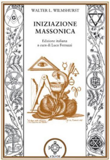 L'iniziazione massonica - Walter Leslie Wilmshurst |