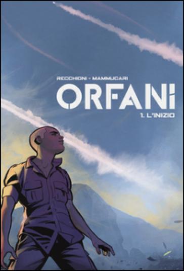 L'inizio. Orfani. 1. - Roberto Recchioni |