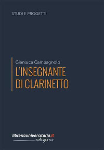 L'insegnante di clarinetto - GIANLUCA CAMPAGNOLO |