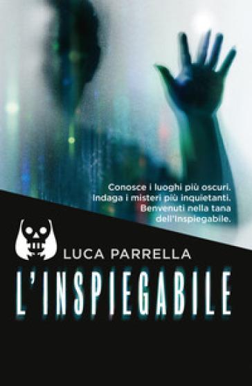 L'inspiegabile - Luca Parrella | Thecosgala.com