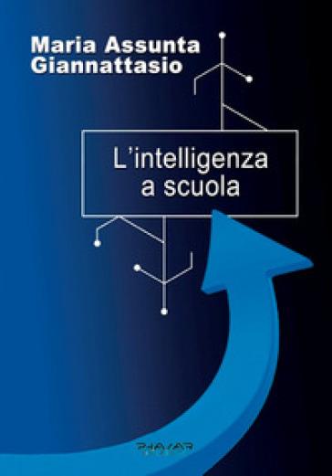 L'intelligenza a scuola - Maria Assunta Giannattasio | Rochesterscifianimecon.com
