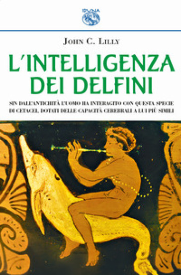L'intelligenza dei delfini - John C. Lilly   Rochesterscifianimecon.com