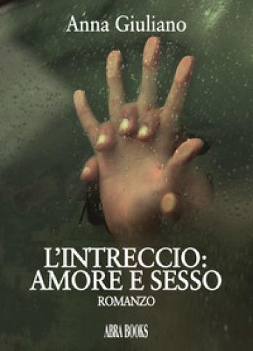 L'intreccio: amore e sesso - Anna Giuliano |