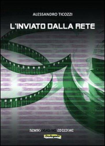 L'inviato dalla rete. 1. - Alessandro Ticozzi |