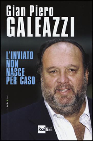 L'inviato non nasce per caso - Gian Piero Galeazzi pdf epub