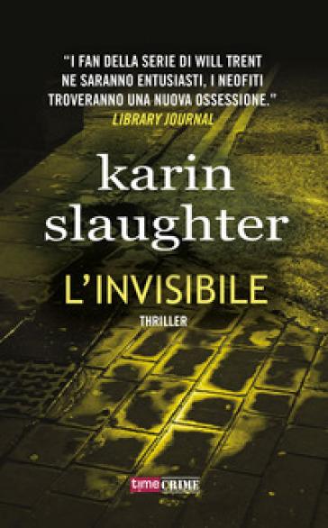 L'invisibile - Karin Slaughter | Rochesterscifianimecon.com