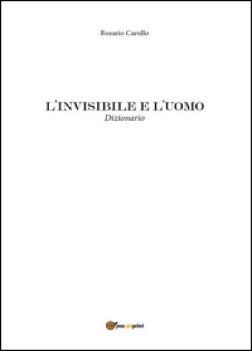 L'invisibile e l'uomo - Rosario Carollo |