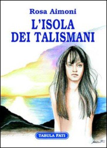 L'isola dei talismani - Rosa Aimoni  