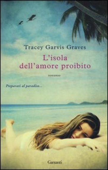 L'isola dell'amore proibito - Tracey Garvis Graves |