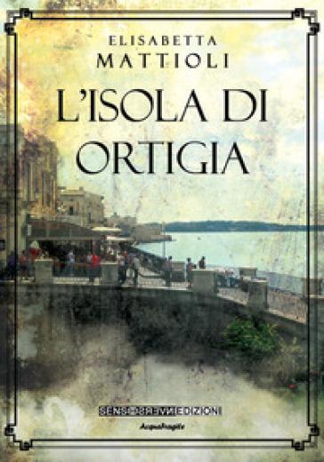 L'isola di Ortigia - Elisabetta Mattioli | Ericsfund.org