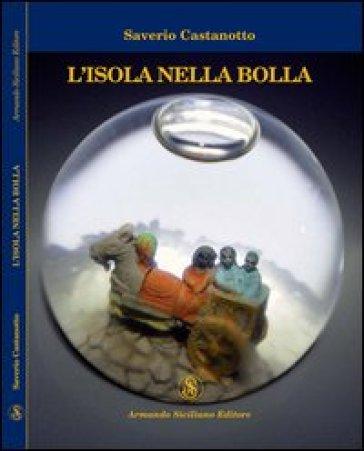 L'isola nella bolla - Saverio Castanotto |