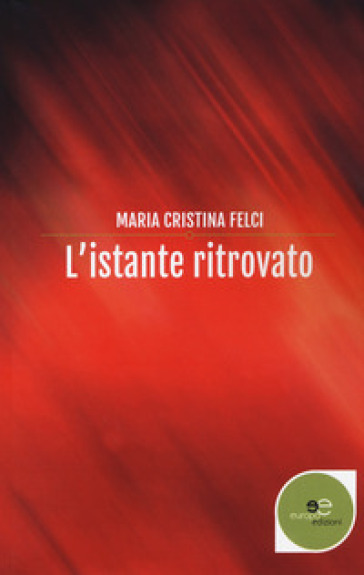 L'istante ritrovato - Maria Cristina Felci | Jonathanterrington.com