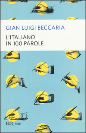 L'italiano in 100 parole - Gian Luigi Beccaria | Rochesterscifianimecon.com