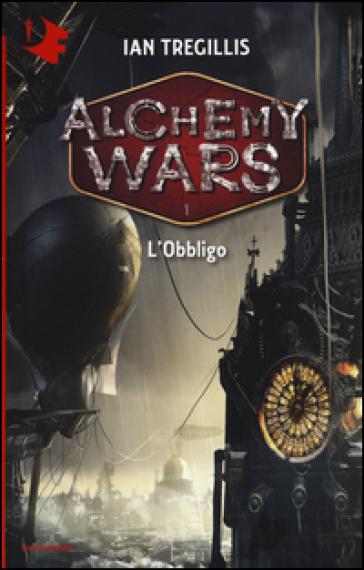 L'obbligo. Alchemy Wars. 1. - Ian Tregillis |