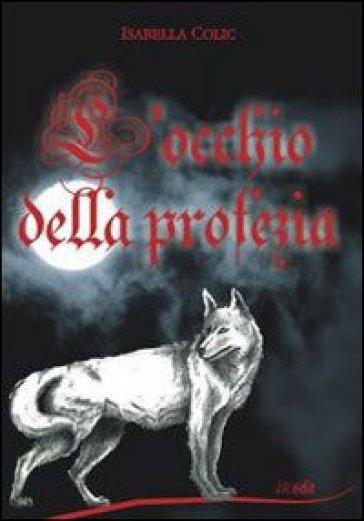 L'occhio della profezia - Isabella Colic |