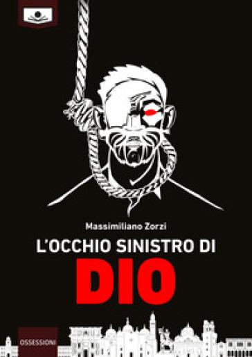 L'occhio sinistro di dio - Massimiliano Zorzi  
