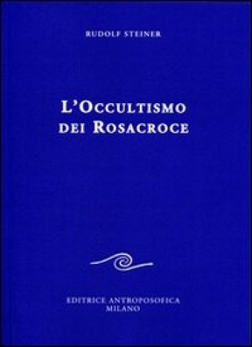 L'occultismo dei Rosacroce - Rudolph Steiner | Ericsfund.org