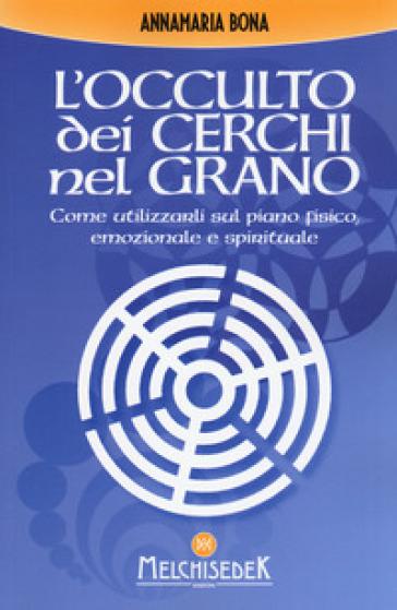 L'occulto dei cerchi nel grano - Anna Maria Bona |