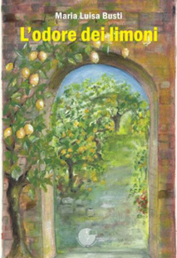 L'odore dei limoni - Maria Luisa Busti  