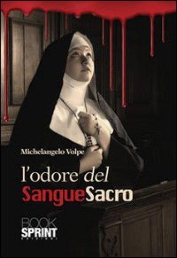 L'odore del sangue sacro - Michelangelo Volpe |