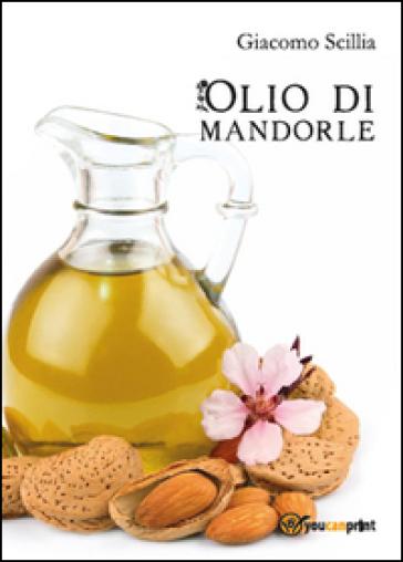 L'olio di mandorle - Carmelo Giacomo Scillia  
