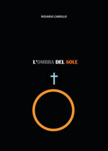 L'ombra del sole - Rosario Carollo |