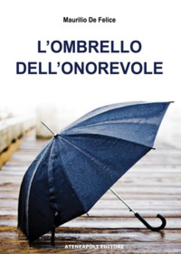 L'ombrello dell'onorevole - Maurilio De Felice  