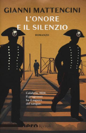 L'onore e il silenzio - Gianni Mattencini  