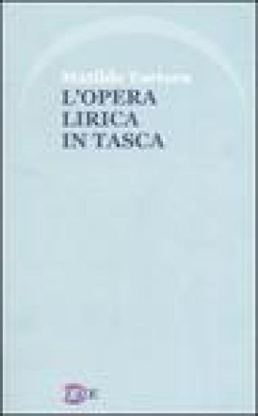 L'opera lirica in tasca - Matilde Tortora |