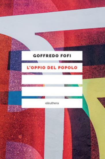 L'oppio del popolo - Goffredo Fofi |