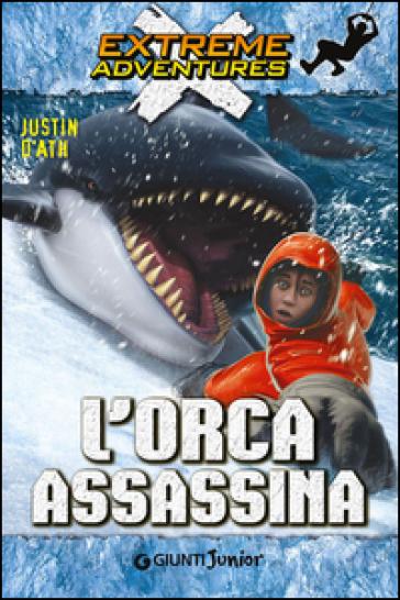 L'orca assassina - Justin D'Ath |