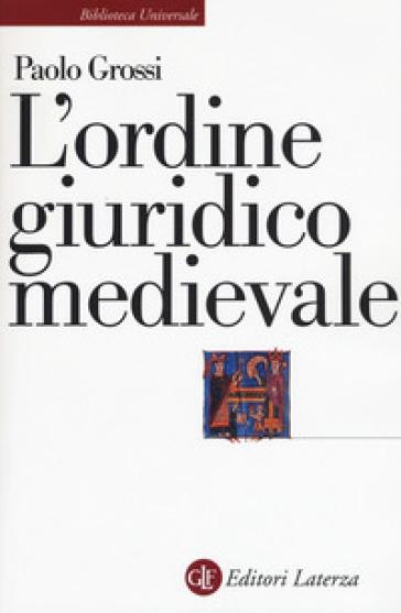 L'ordine giuridico medievale - Paolo Grossi |