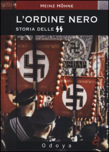 L'ordine nero. Storia delle SS - Heinz Hohne |