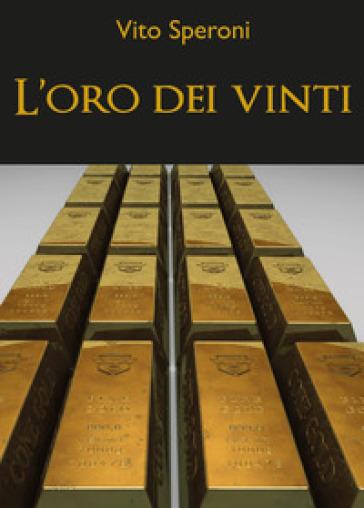 L'oro dei vinti - Vito Speroni |