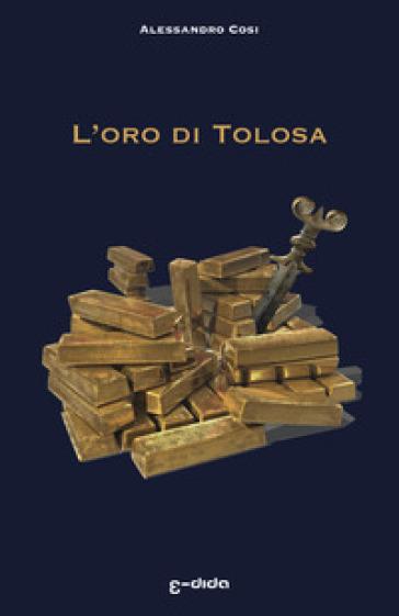L'oro di Tolosa - Alessandro Cosi |