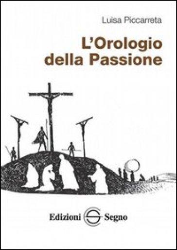 L'orologio della passione - Luisa Piccarreta |