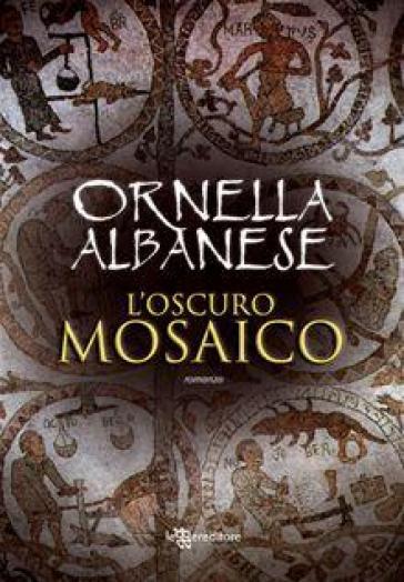 L'oscuro mosaico - Ornella Albanese | Rochesterscifianimecon.com