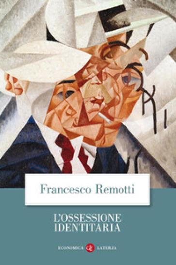 L'ossessione identitaria - Francesco Remotti |
