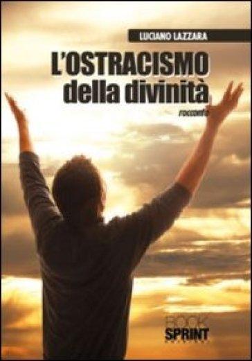 L'ostracismo della divinità - Lucio Lazzara |