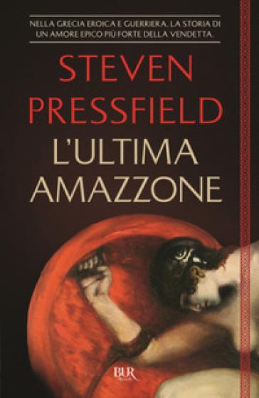 L'ultima amazzone - Steven Pressfield | Rochesterscifianimecon.com