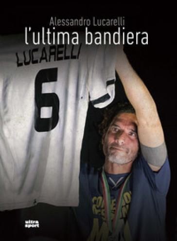 L'ultima bandiera - Alessandro Lucarelli | Thecosgala.com