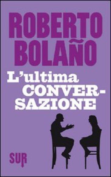 L'ultima conversazione - Roberto Bolano | Kritjur.org