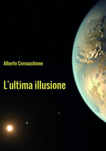L'ultima illusione - Alberto Cornacchione |
