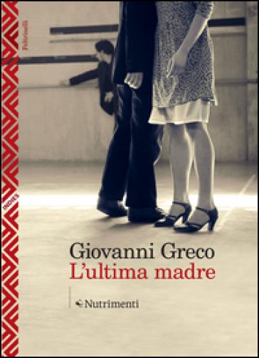 L'ultima madre - Giovanni Greco  