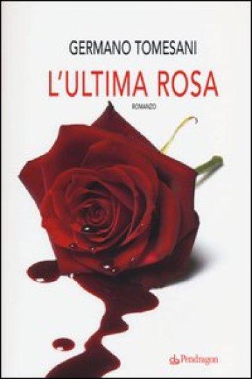 L'ultima rosa - Germano Tomesani |