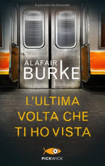 L'ultima volta che ti ho vista - Alafair Burke |
