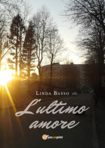 L'ultimo amore - Linda Basso |